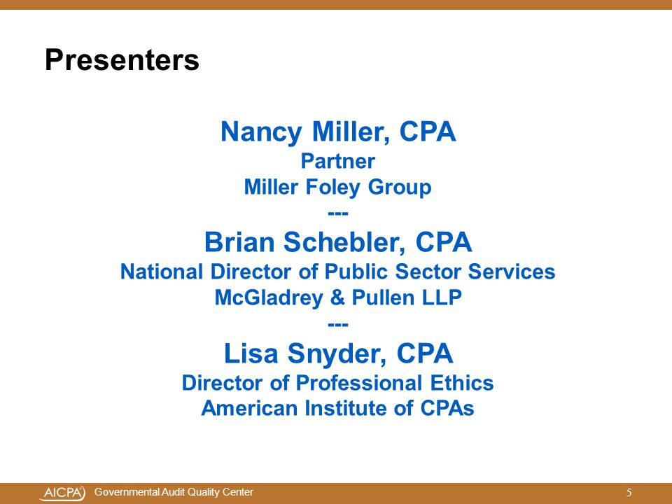 Presenters Nancy Miller, CPA Partner Miller Foley Group --- Brian Schebler, CPA. National Director of Public Sector Services McGladrey & Pullen LLP.