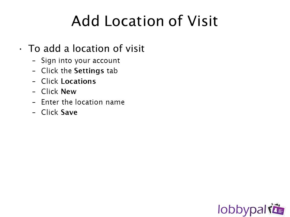 Add Location of Visit To add a location of visit