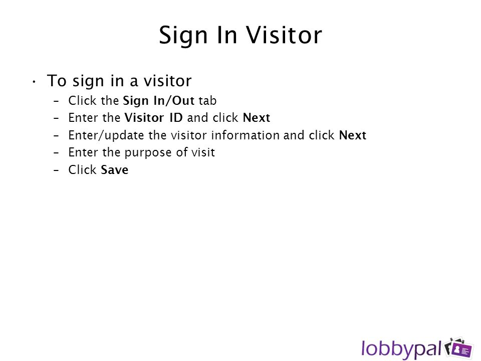 Sign In Visitor To sign in a visitor Click the Sign In/Out tab