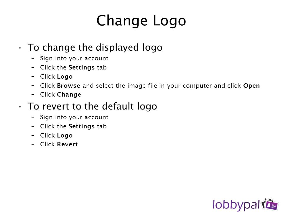 Change Logo To change the displayed logo To revert to the default logo