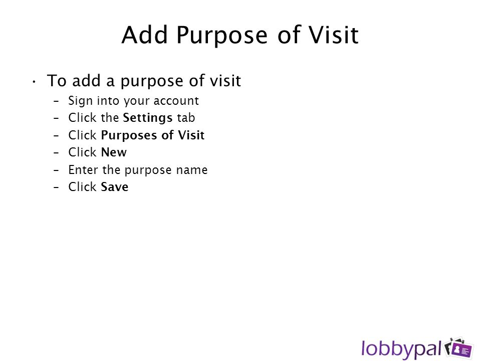 Add Purpose of Visit To add a purpose of visit Sign into your account