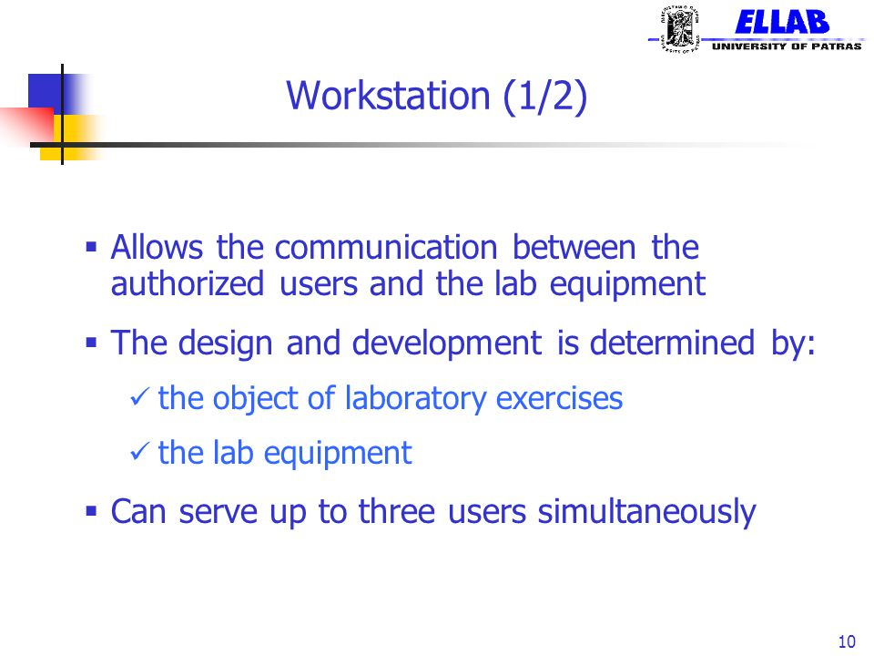 Workstation (1/2) Allows the communication between the authorized users and the lab equipment. The design and development is determined by:
