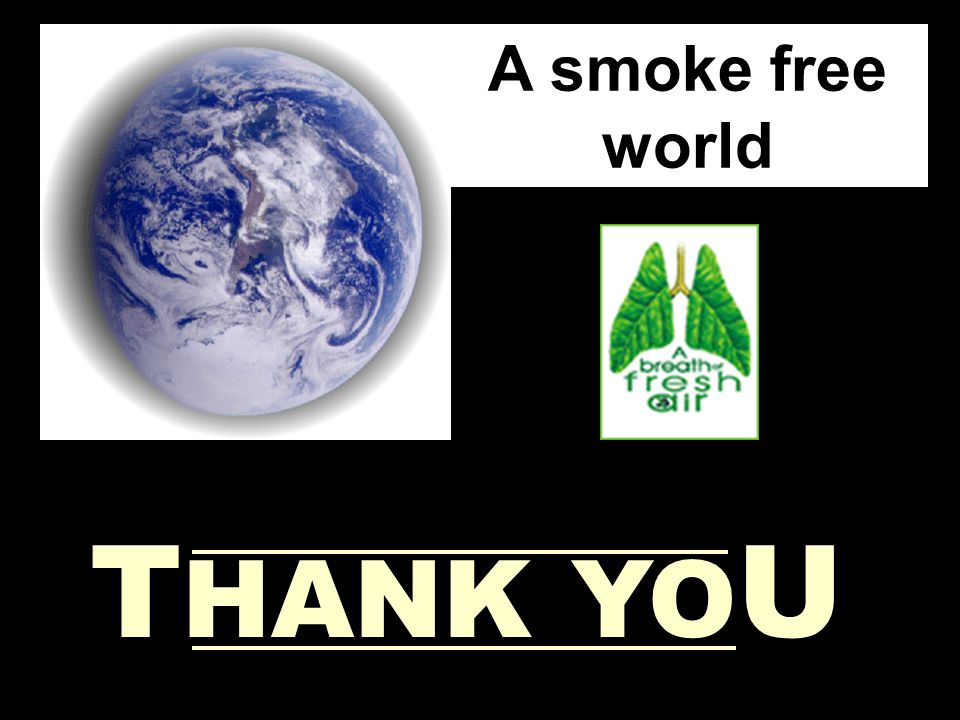 A smoke free world THANK YOU