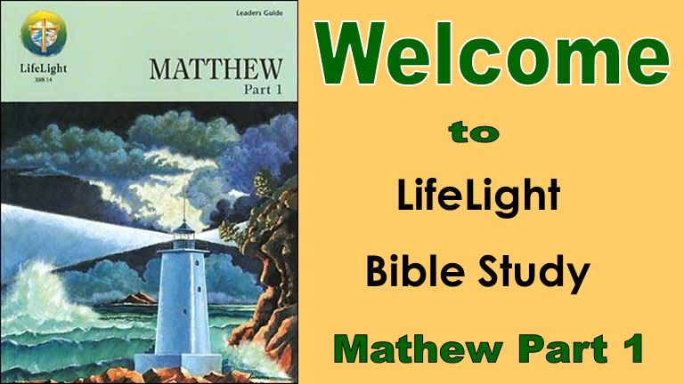 Welcome to LifeLight Bible Study Mathew Part 1
