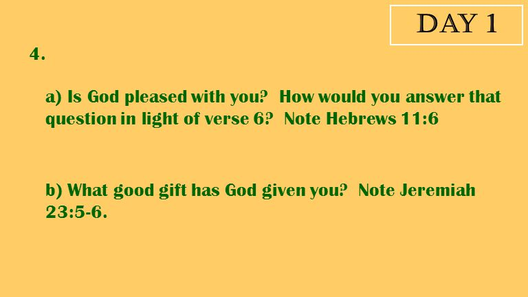 Day 1 4. a) Is God pleased with you How would you answer that question in light of verse 6 Note Hebrews 11:6.