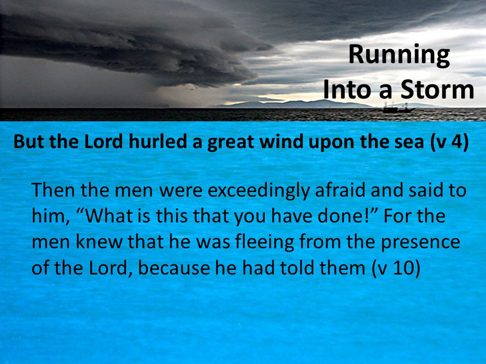 Running Into a Storm But the Lord hurled a great wind upon the sea (v 4)