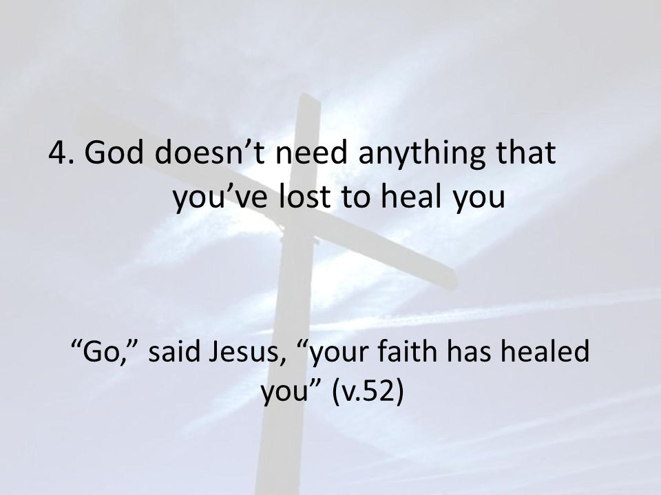 4. God doesn't need anything that you've lost to heal you