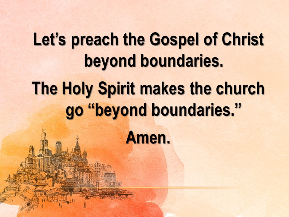 Let's preach the Gospel of Christ beyond boundaries