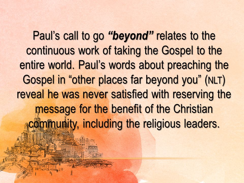 Paul's call to go beyond relates to the continuous work of taking the Gospel to the entire world.