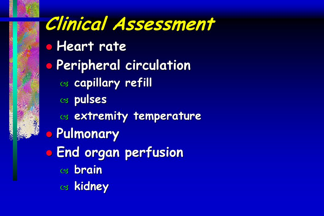 Clinical Assessment Heart rate Peripheral circulation Pulmonary