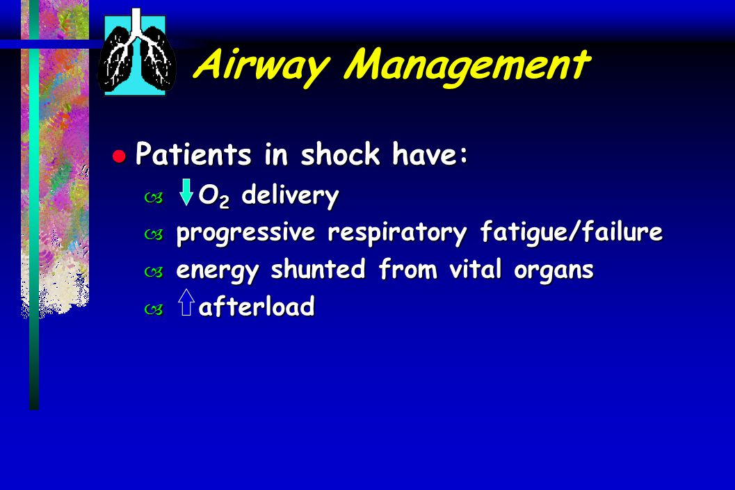 Airway Management Patients in shock have: O2 delivery