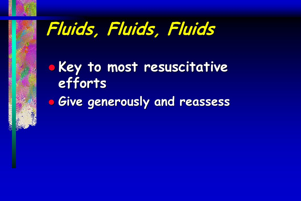 Fluids, Fluids, Fluids Key to most resuscitative efforts
