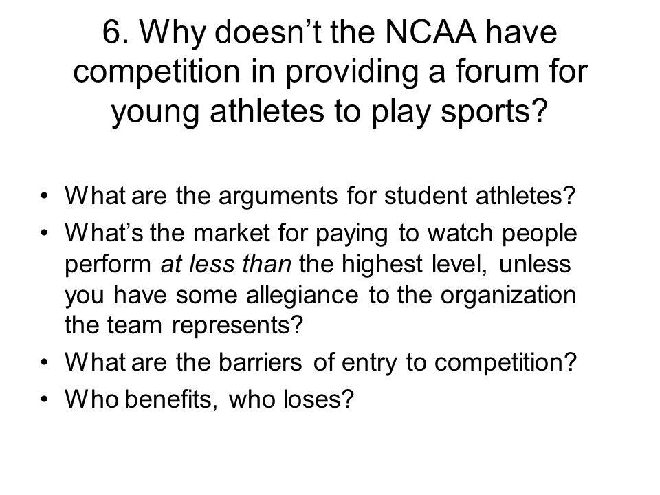 6. Why doesn't the NCAA have competition in providing a forum for young athletes to play sports