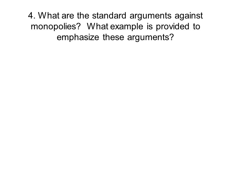 4. What are the standard arguments against monopolies