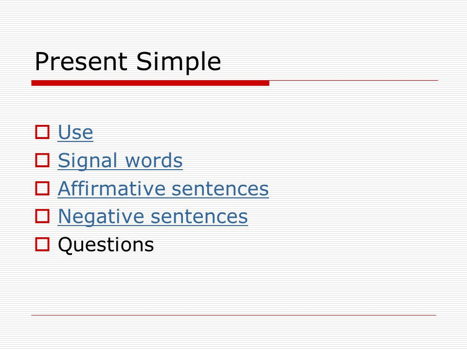 Present Simple Use Signal words Affirmative sentences
