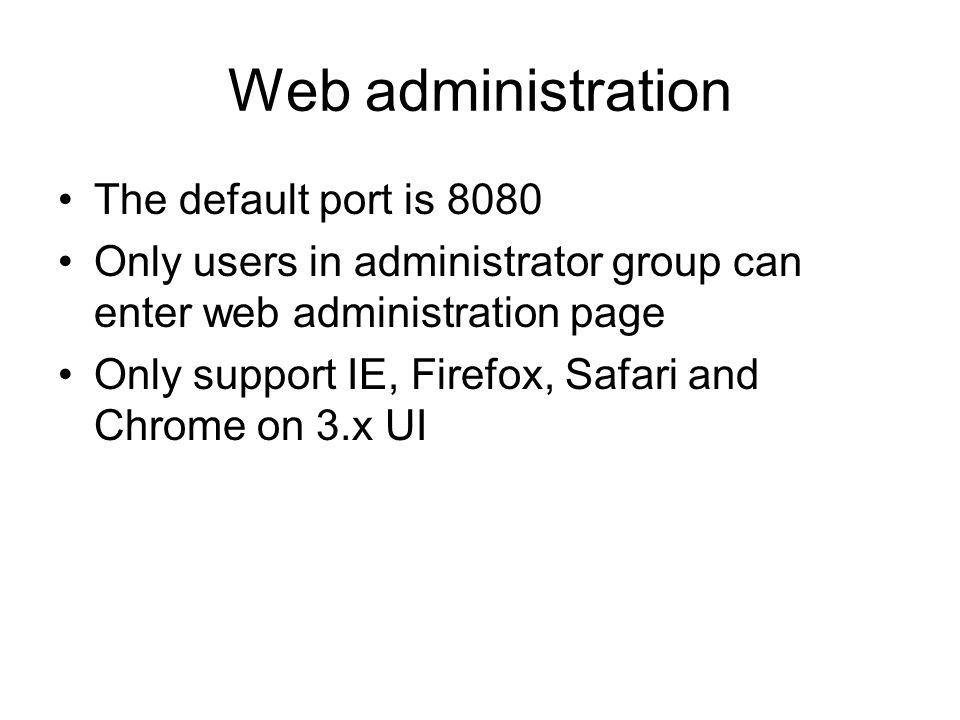 Web administration The default port is 8080