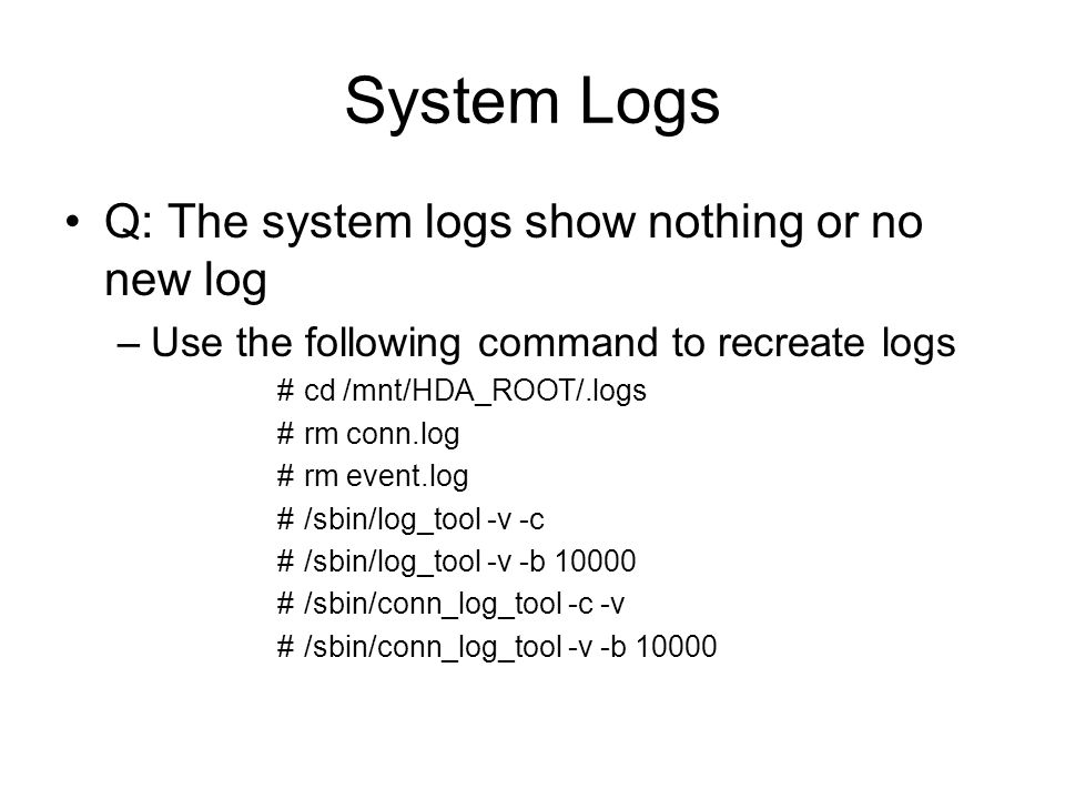 System Logs Q: The system logs show nothing or no new log