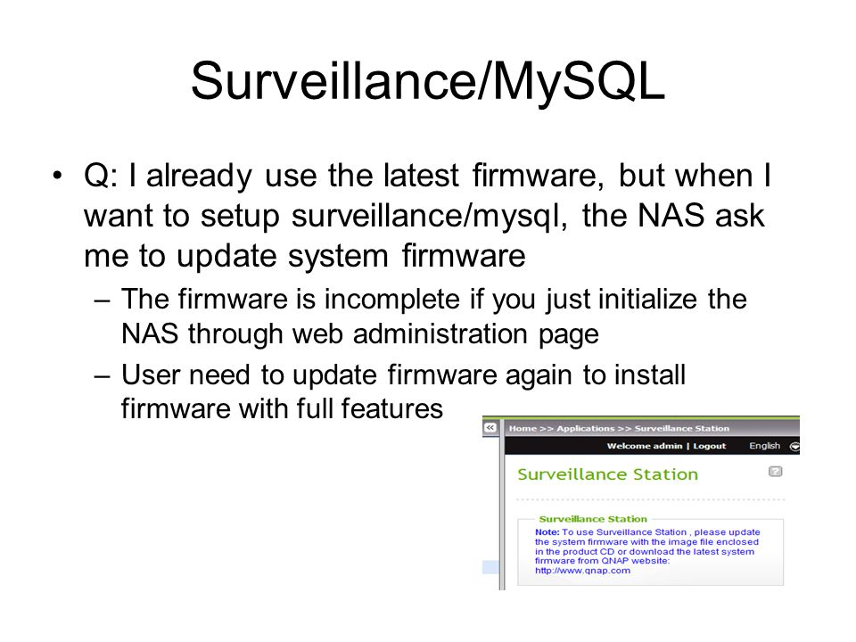 Surveillance/MySQL Q: I already use the latest firmware, but when I want to setup surveillance/mysql, the NAS ask me to update system firmware.