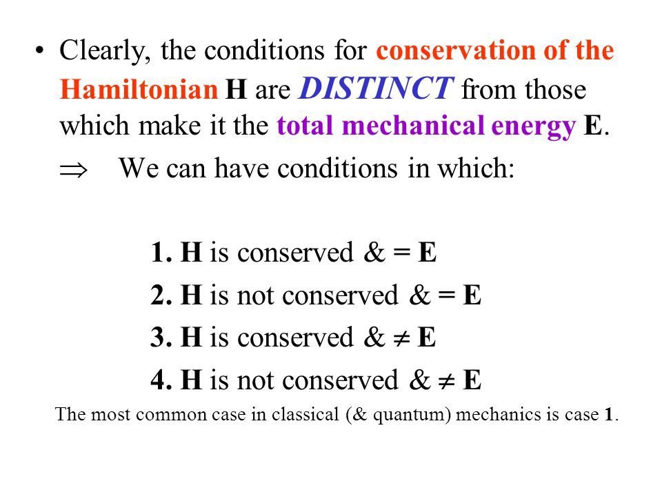  We can have conditions in which: 1. H is conserved & = E