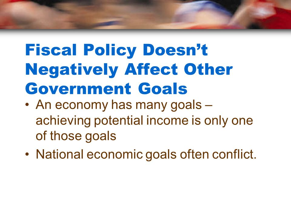Fiscal Policy Doesn't Negatively Affect Other Government Goals
