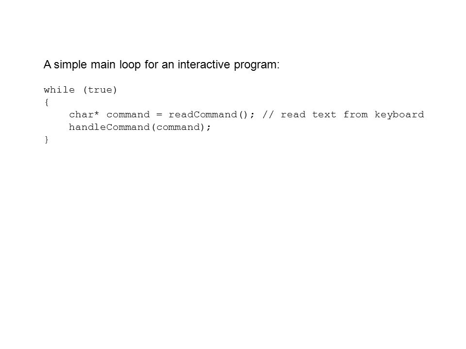 A simple main loop for an interactive program: