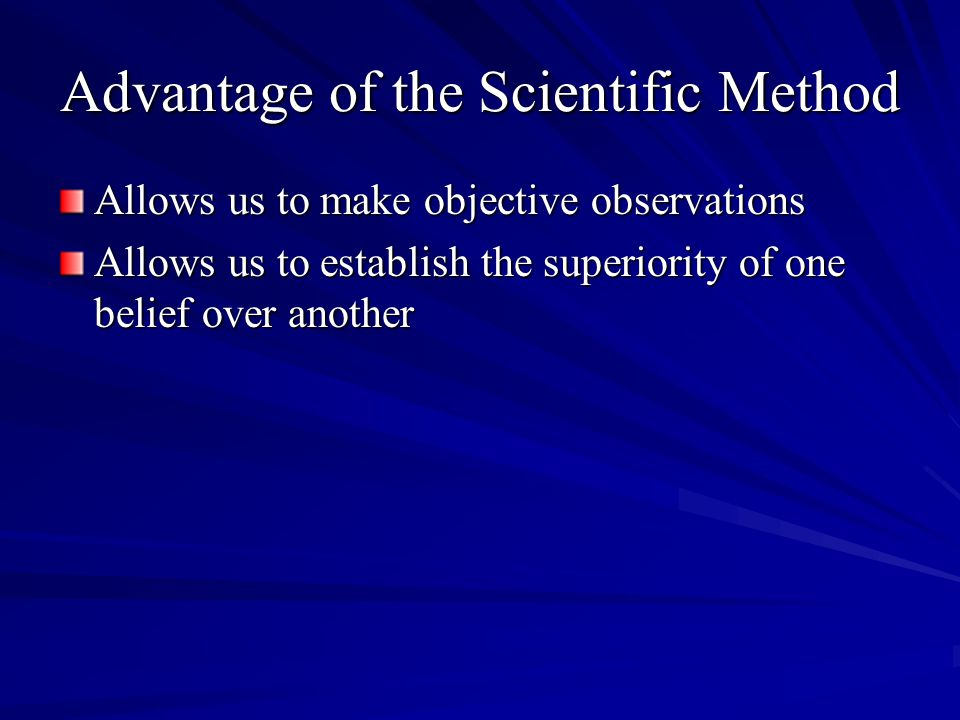 Advantage of the Scientific Method