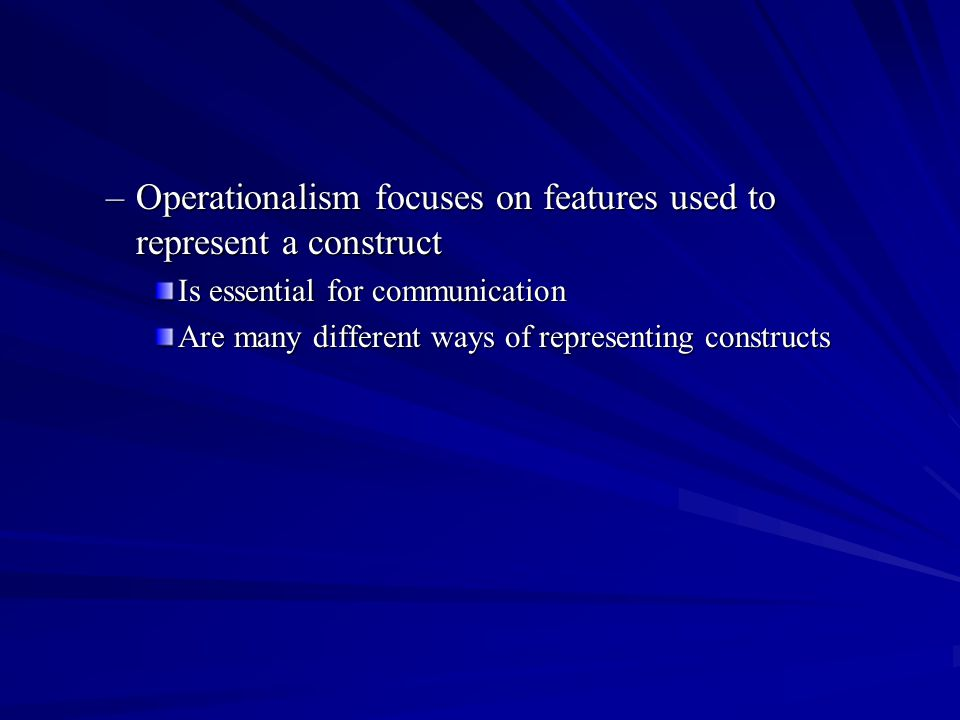 Operationalism focuses on features used to represent a construct