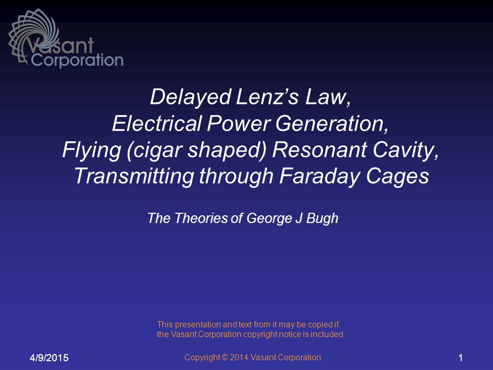 Delayed Lenz's Law, Electrical Power Generation, Flying (cigar shaped) Resonant Cavity, Transmitting through Faraday Cages
