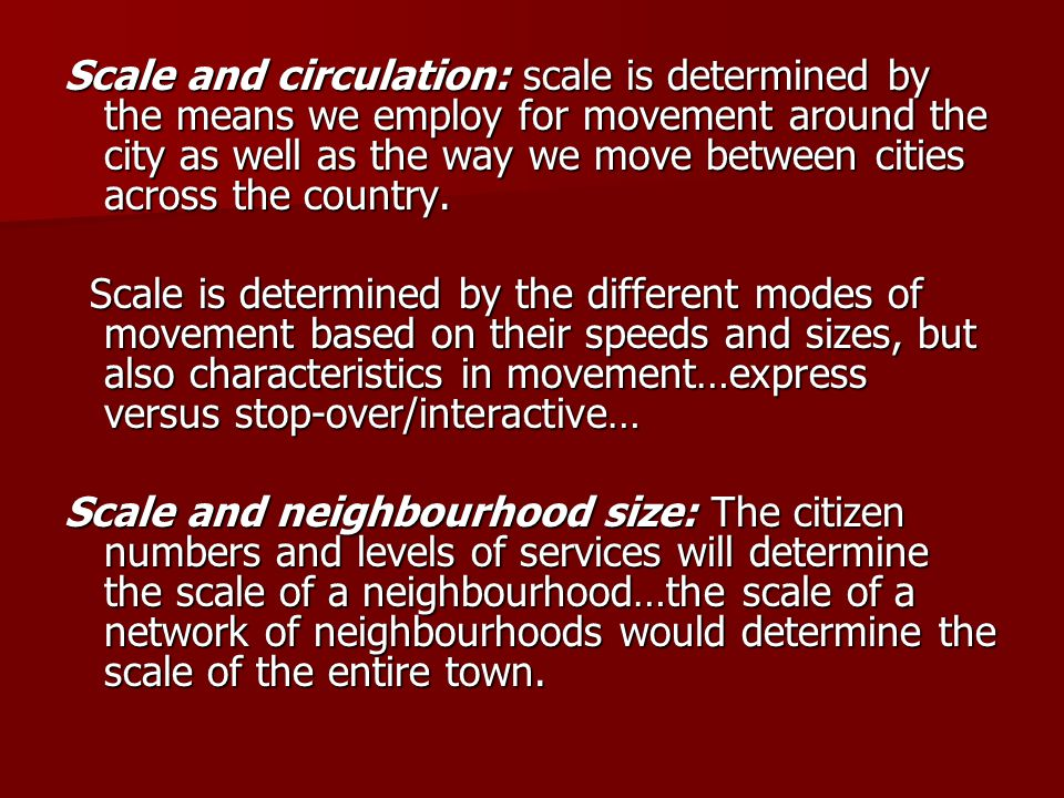 Scale and circulation: scale is determined by the means we employ for movement around the city as well as the way we move between cities across the country.