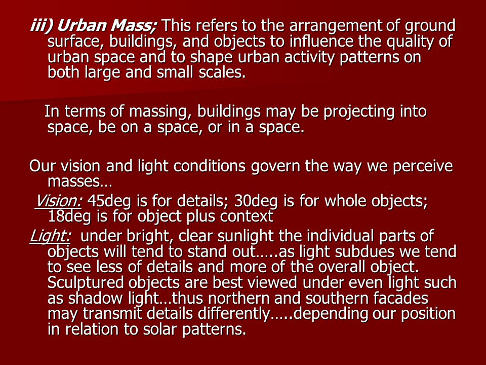iii) Urban Mass; This refers to the arrangement of ground surface, buildings, and objects to influence the quality of urban space and to shape urban activity patterns on both large and small scales.