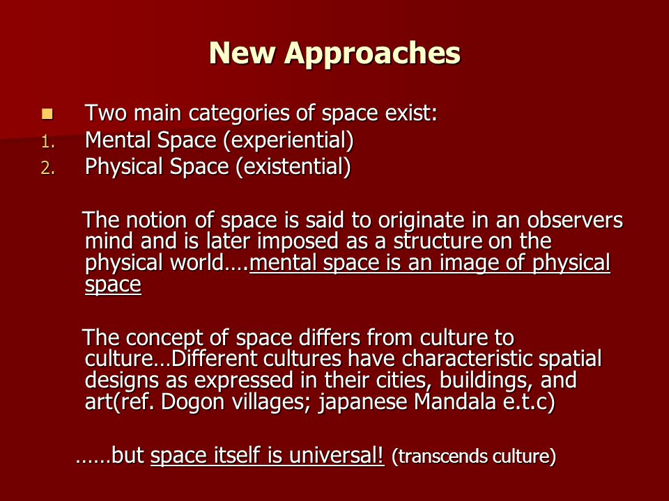 New Approaches Two main categories of space exist: