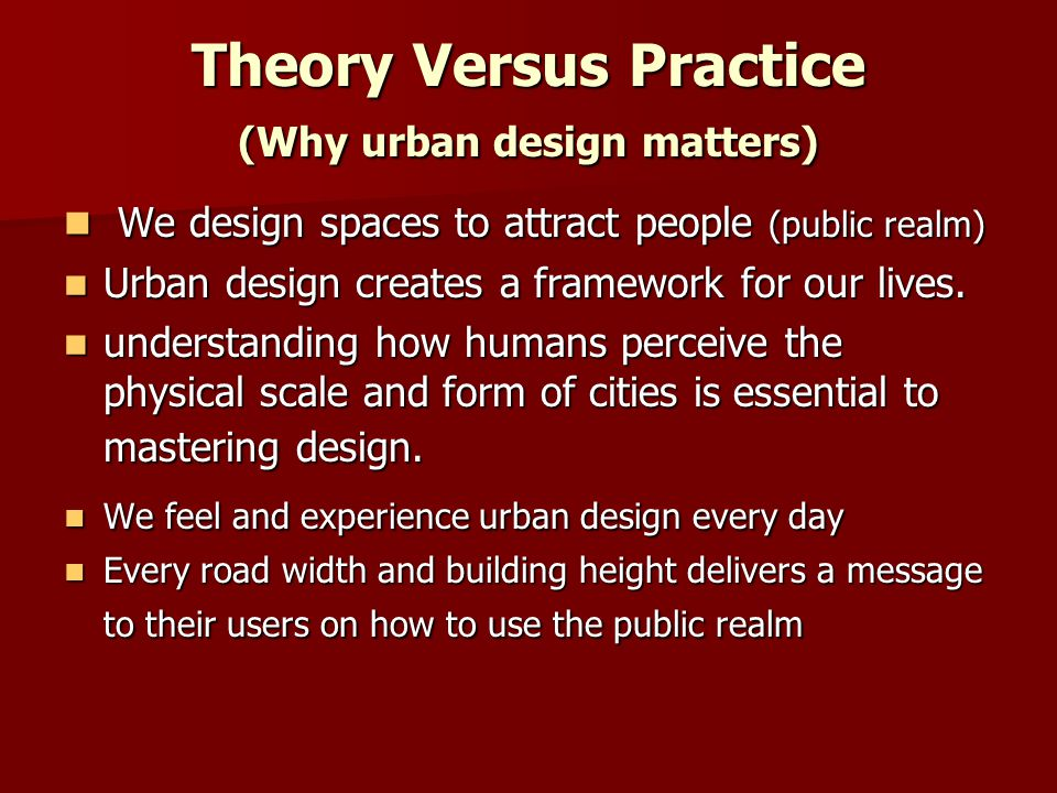 Theory Versus Practice (Why urban design matters)