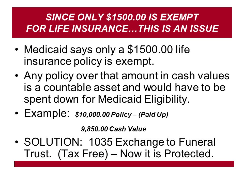 SINCE ONLY $1500.00 IS EXEMPT FOR LIFE INSURANCE…THIS IS AN ISSUE