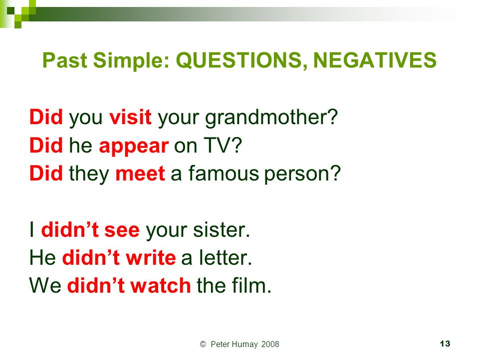 Past Simple: QUESTIONS, NEGATIVES