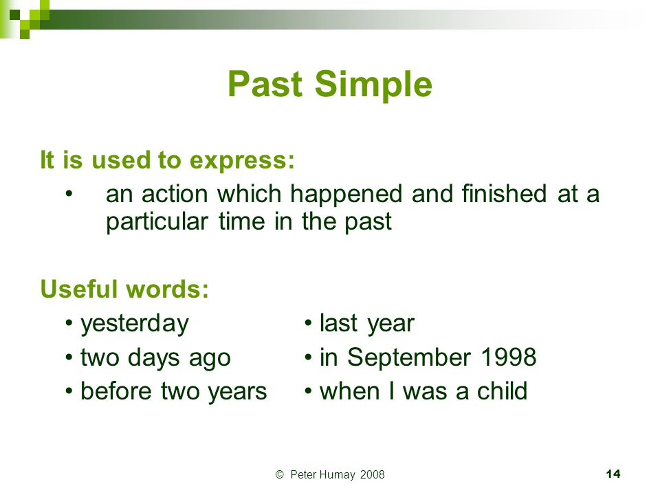 Past Simple It is used to express: