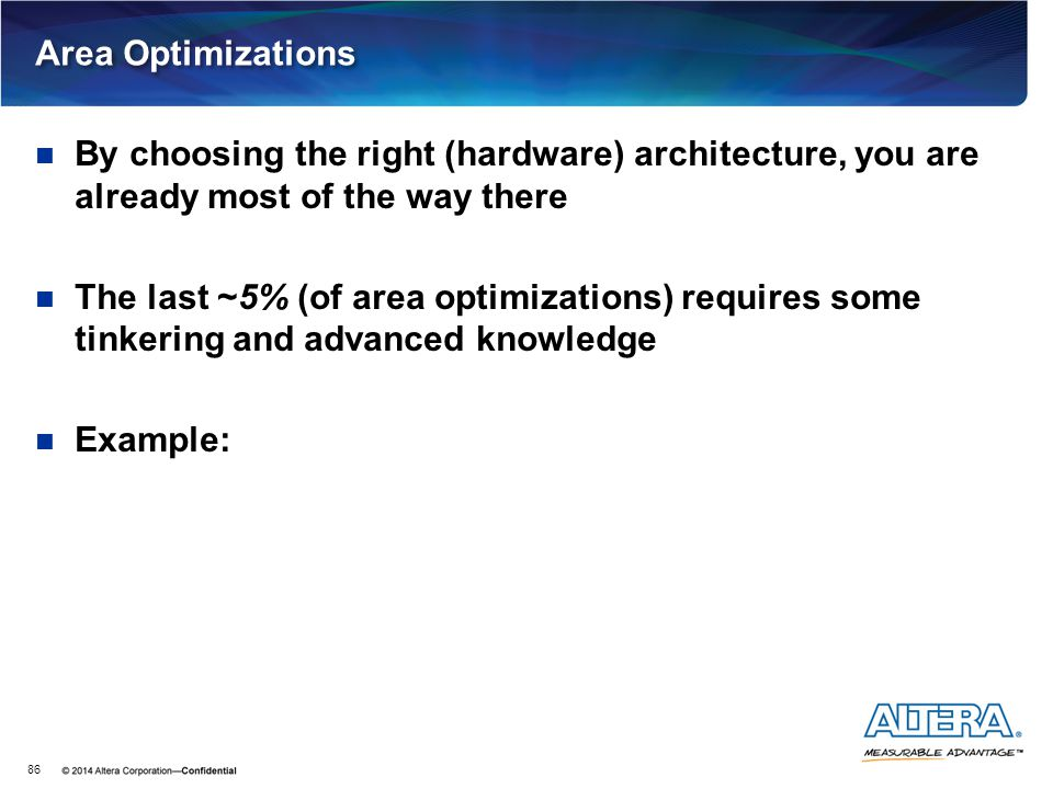 Area Optimizations By choosing the right (hardware) architecture, you are already most of the way there.