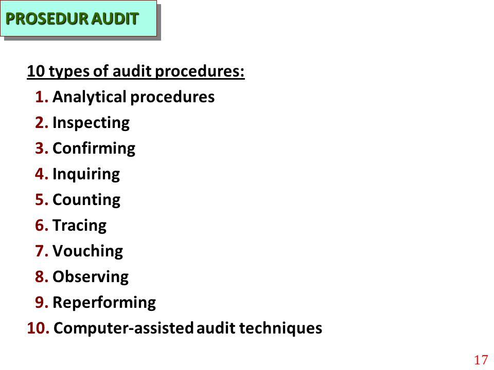 PROSEDUR AUDIT 10 types of audit procedures: 1. Analytical procedures. 2. Inspecting. 3. Confirming.