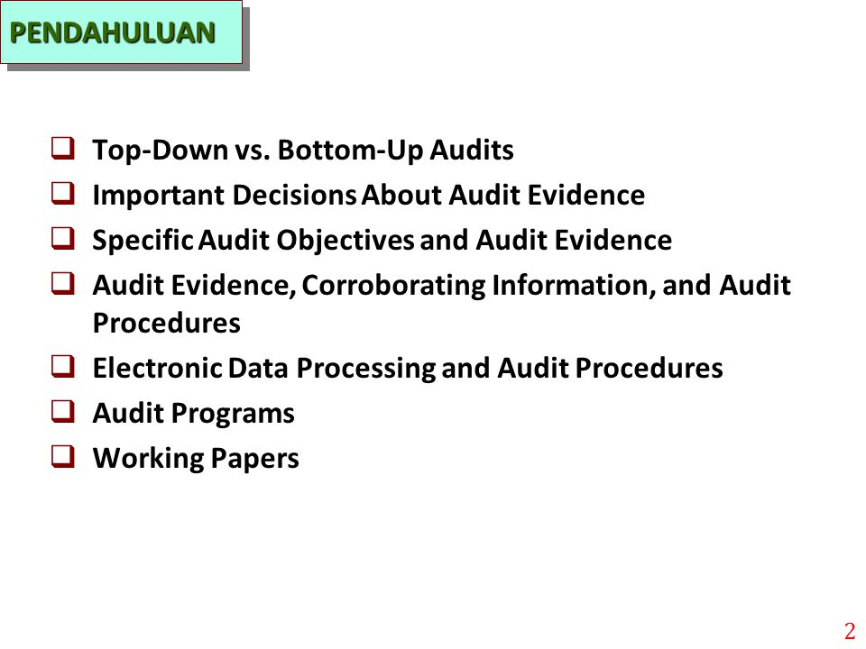 PENDAHULUAN Top-Down vs. Bottom-Up Audits. Important Decisions About Audit Evidence. Specific Audit Objectives and Audit Evidence.