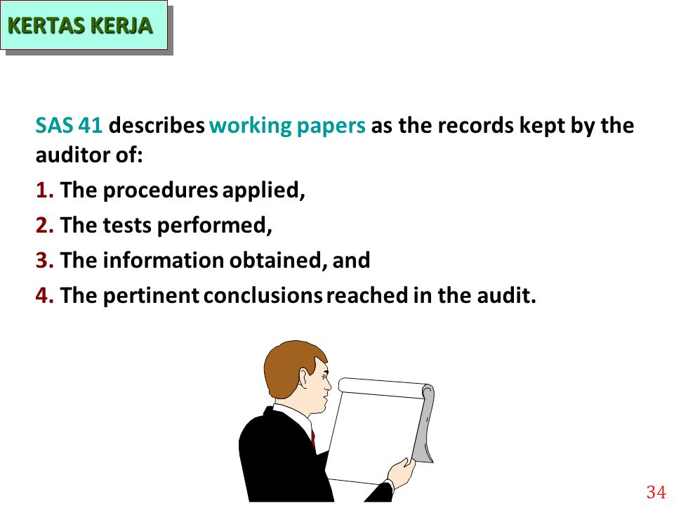 KERTAS KERJA SAS 41 describes working papers as the records kept by the auditor of: 1. The procedures applied,
