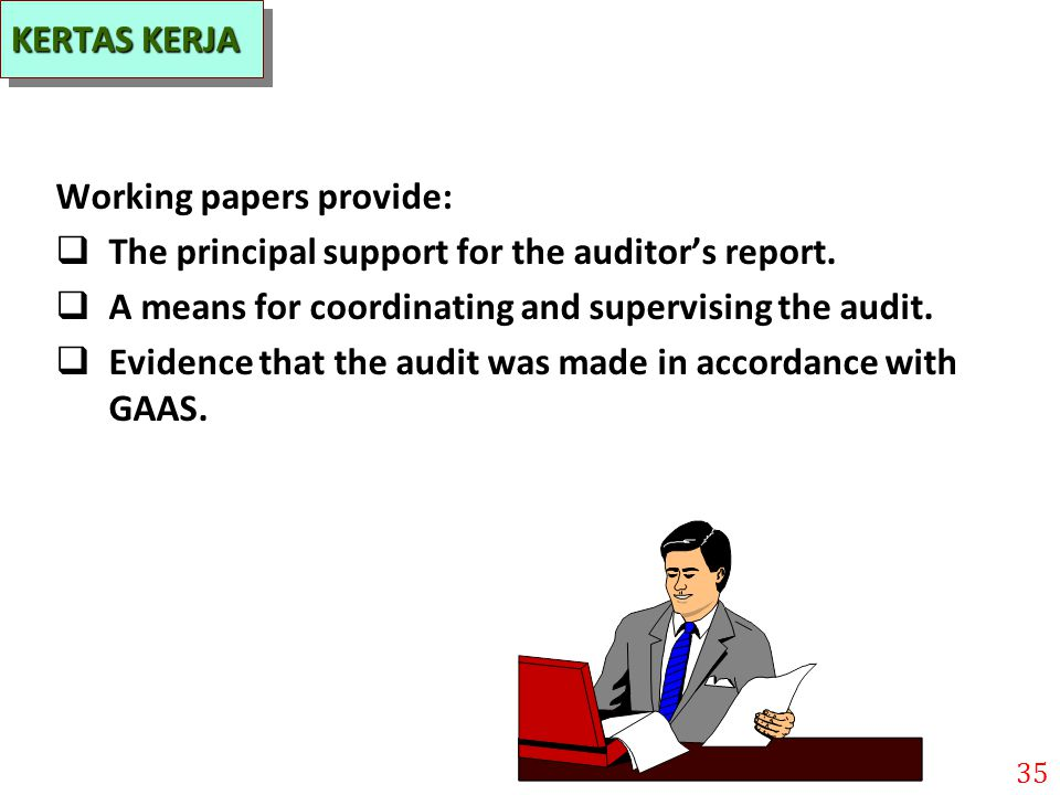 KERTAS KERJA Working papers provide: The principal support for the auditor's report. A means for coordinating and supervising the audit.