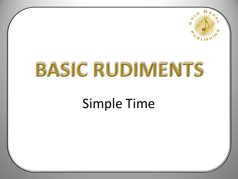 BASIC RUDIMENTS Simple Time
