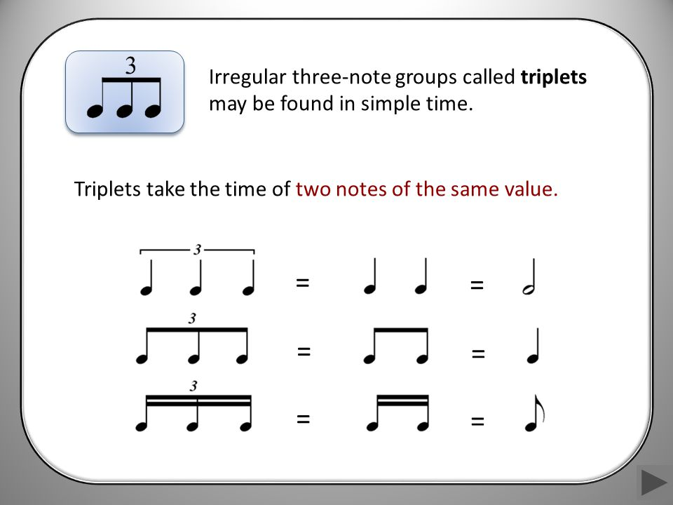Irregular three-note groups called triplets may be found in simple time.