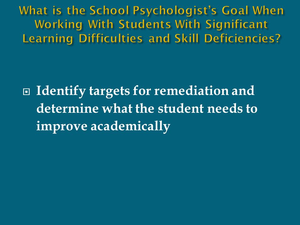 What is the School Psychologist's Goal When Working With Students With Significant Learning Difficulties and Skill Deficiencies