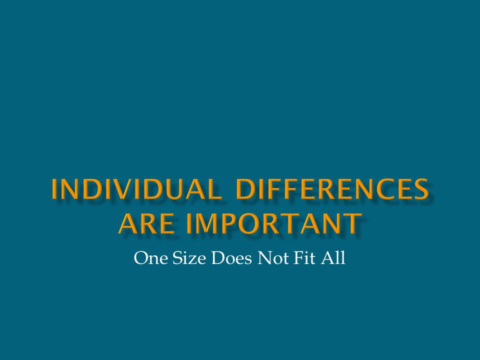 Individual Differences Are Important