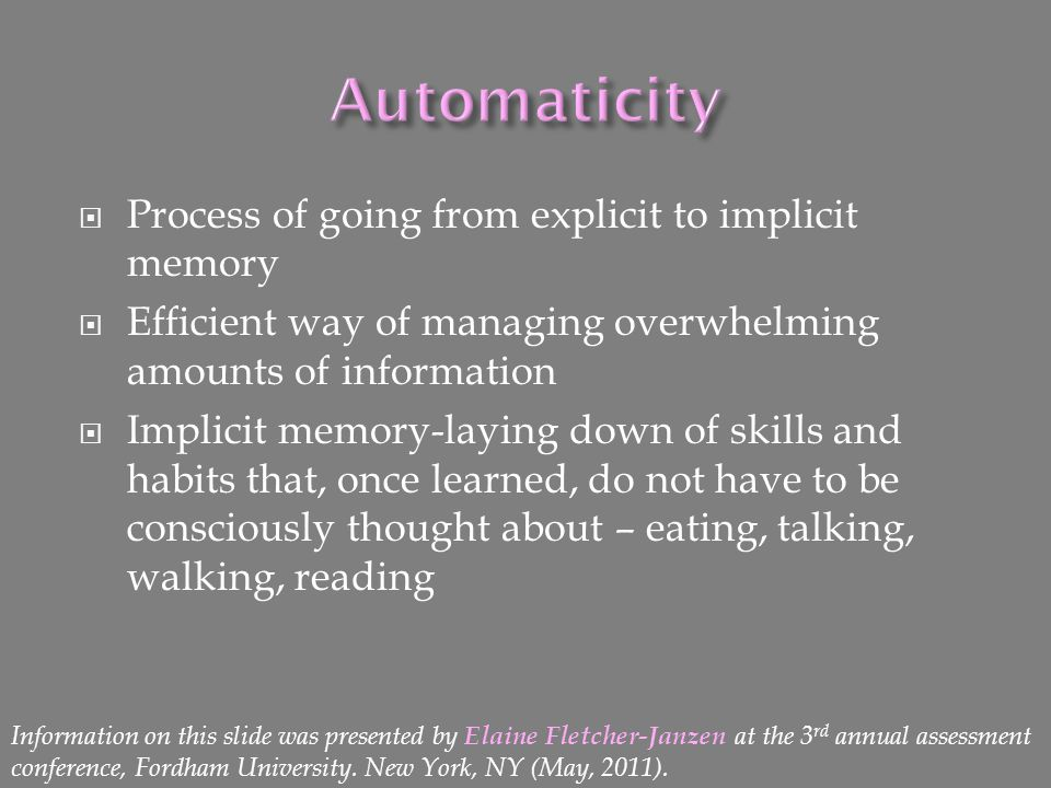 Automaticity Process of going from explicit to implicit memory