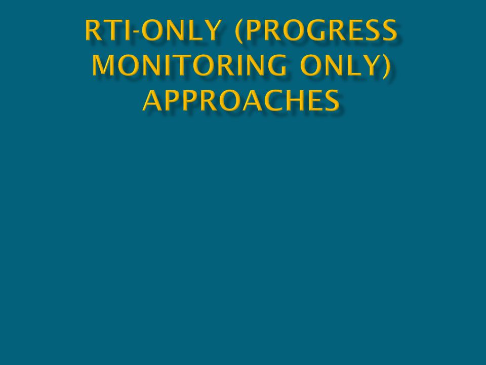 RTI-Only (progress monitoring only) approaches