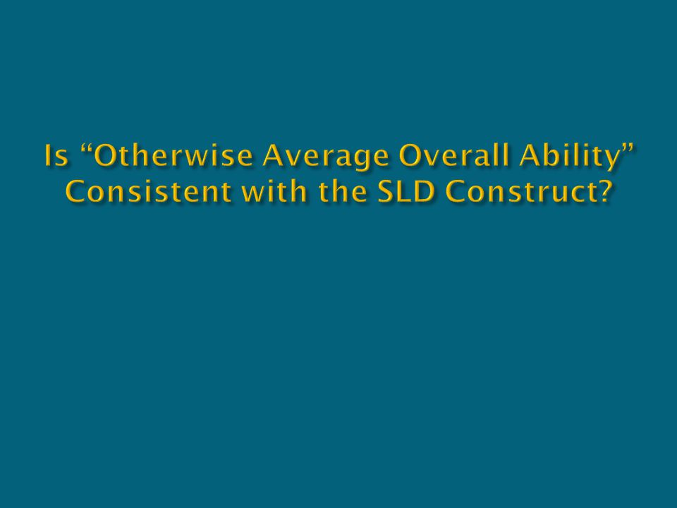Is Otherwise Average Overall Ability Consistent with the SLD Construct