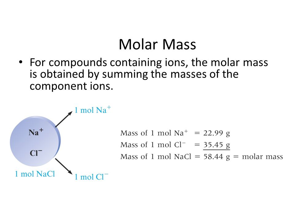 Molar Mass For compounds containing ions, the molar mass is obtained by summing the masses of the component ions.