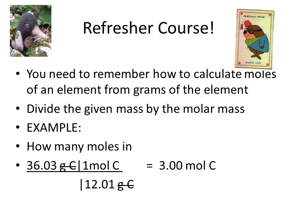 Refresher Course! You need to remember how to calculate moles of an element from grams of the element.