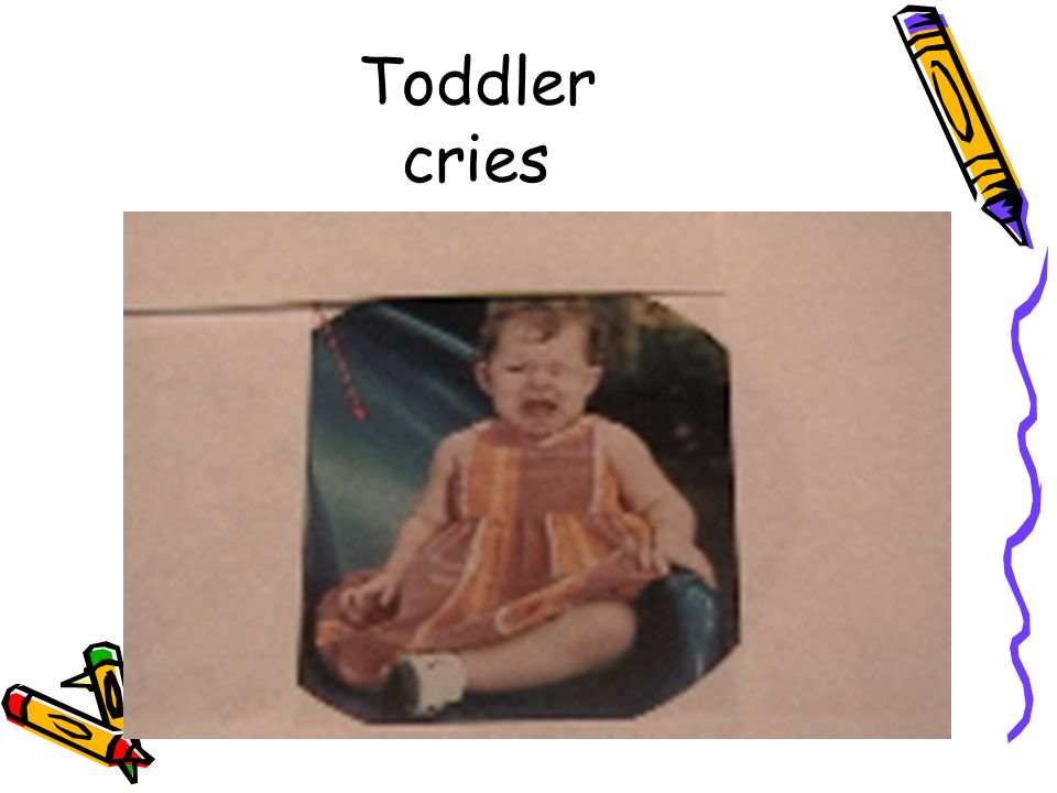 Toddler cries